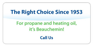 The Right Choice Since 1953 For propane and heating oil, it's Beauchemin!